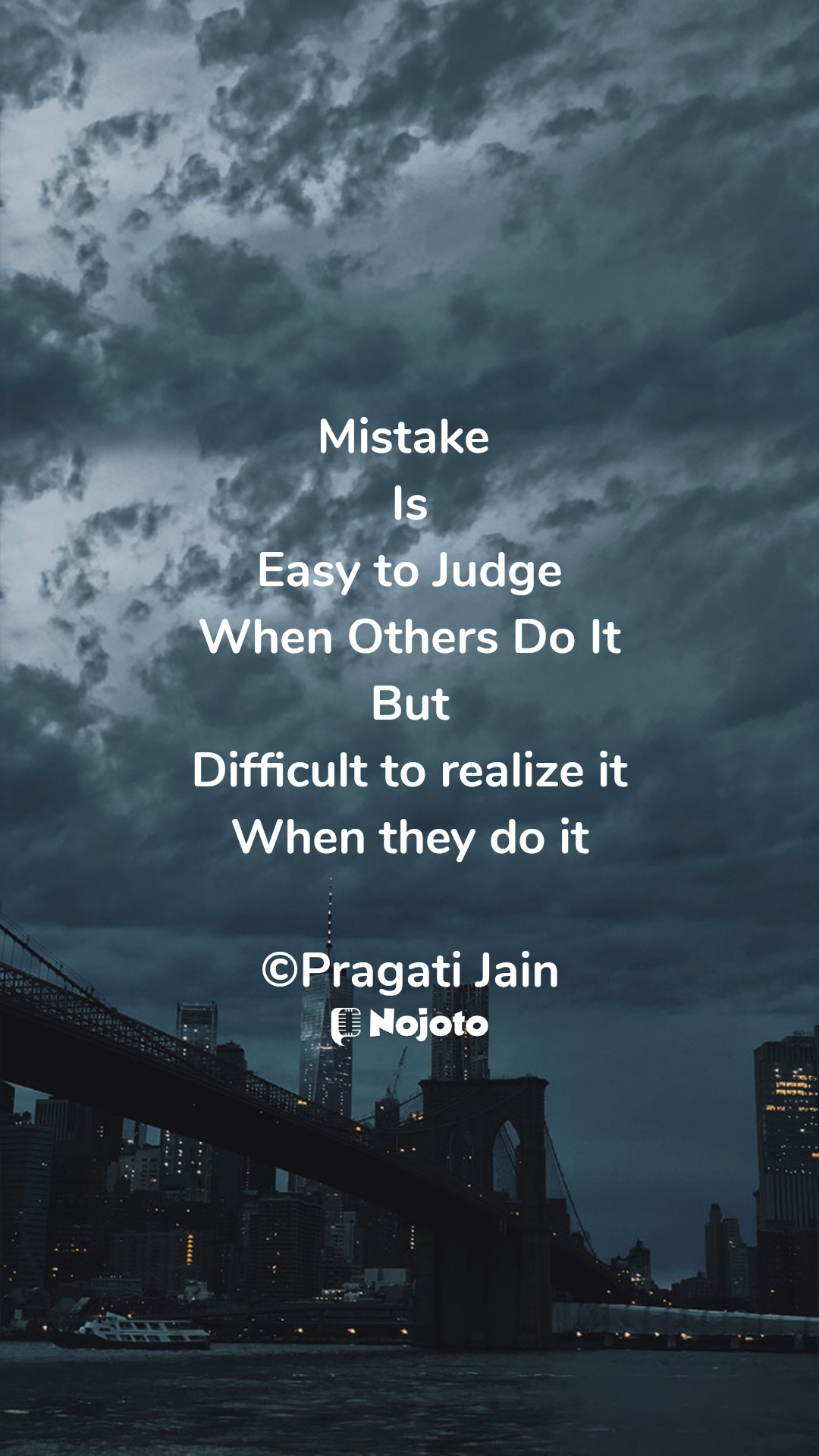 Mistake  Is Easy to Judge When Others Do It But Difficult to realize it When they do it  ©Pragati Jain