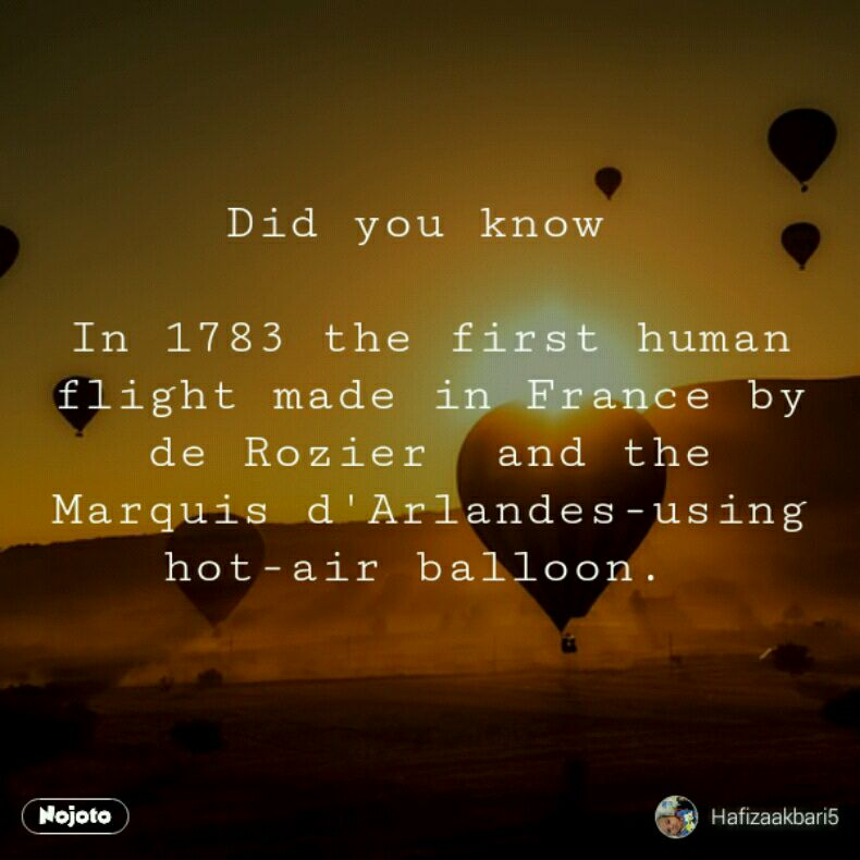 Did you know   In 1783 the first human flight made in France by de Rozier  and the Marquis d'Arlandes-using hot-air balloon.