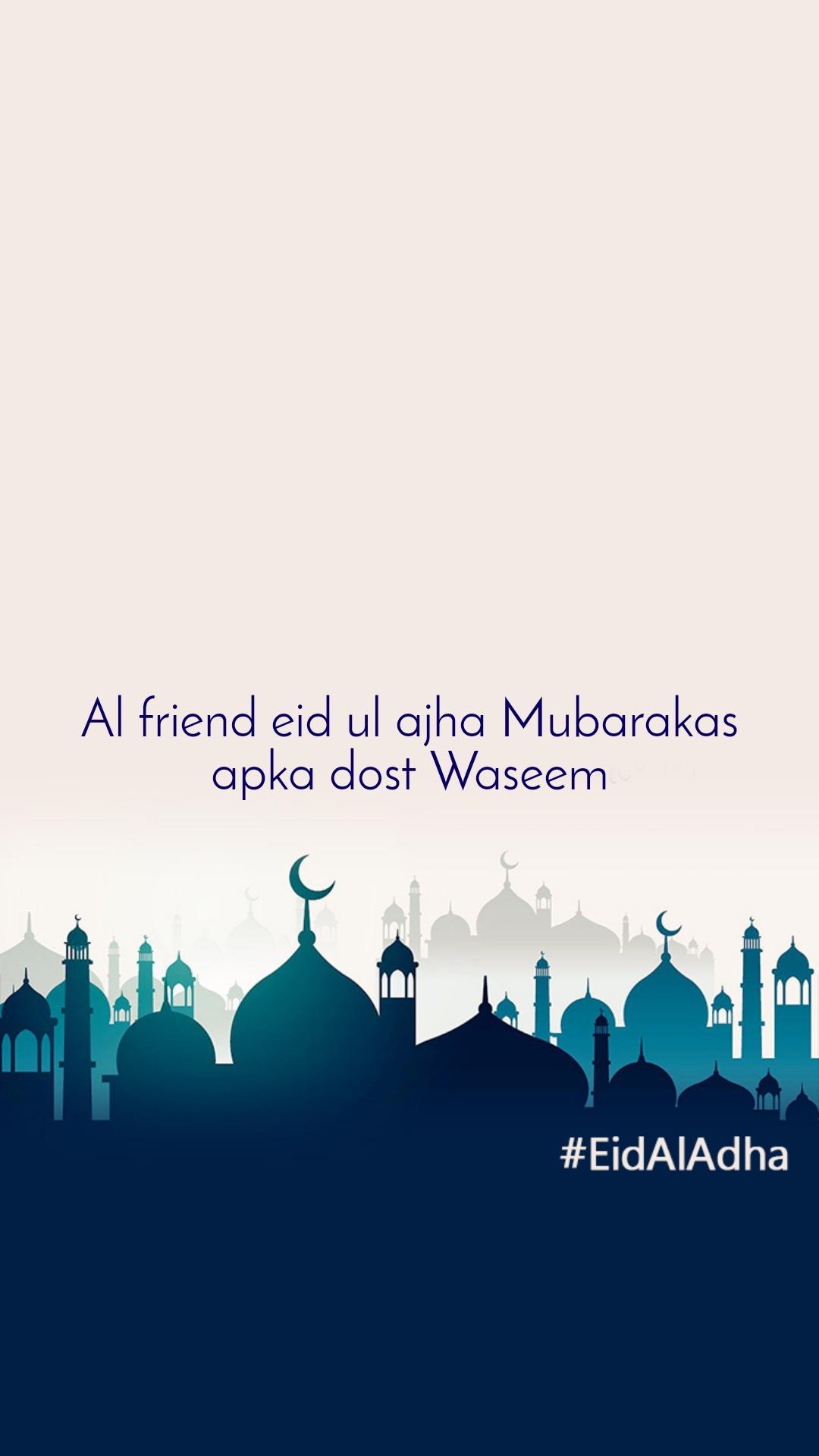 Al friend eid ul ajha Mubarakas apka dost Waseem