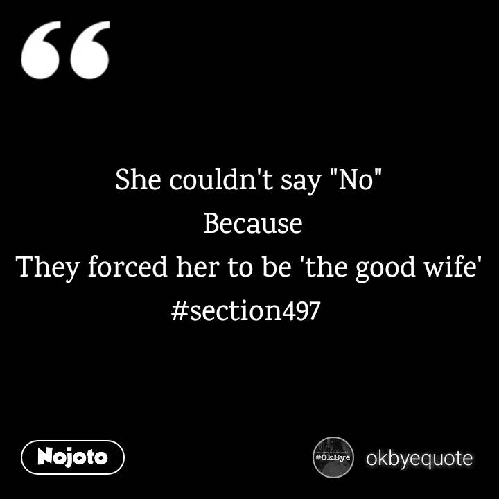 "She couldn't say ""No""  Because They forced her to be 'the good wife' #section497"