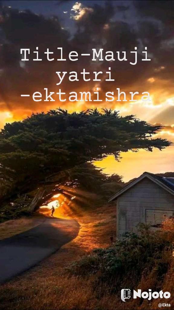 Title-Mauji yatri -ektamishra