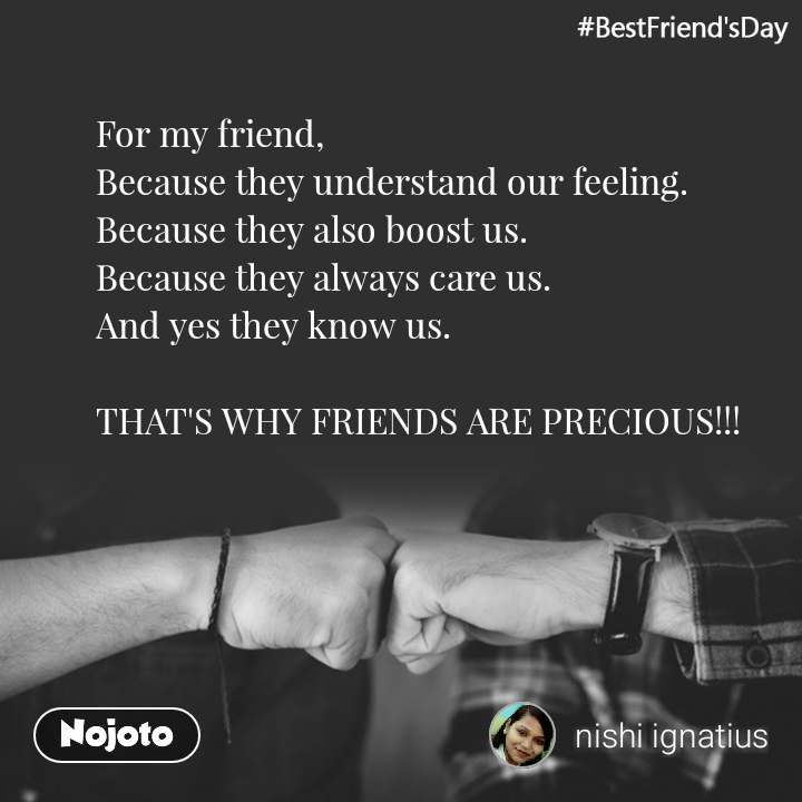 #BestFriend'sDay For my friend, Because they understand our feeling. Because they also boost us. Because they always care us. And yes they know us.  THAT'S WHY FRIENDS ARE PRECIOUS!!!