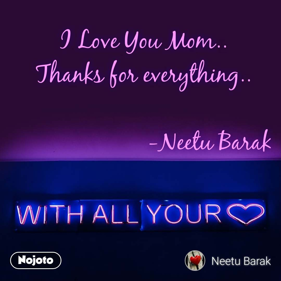 with all your love I Love You Mom.. Thanks for everything..                       -Neetu Barak