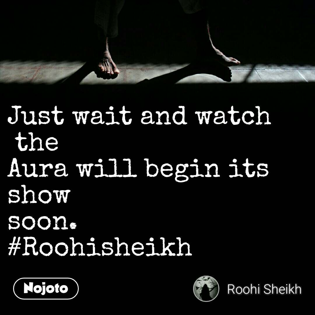 Just wait and watch