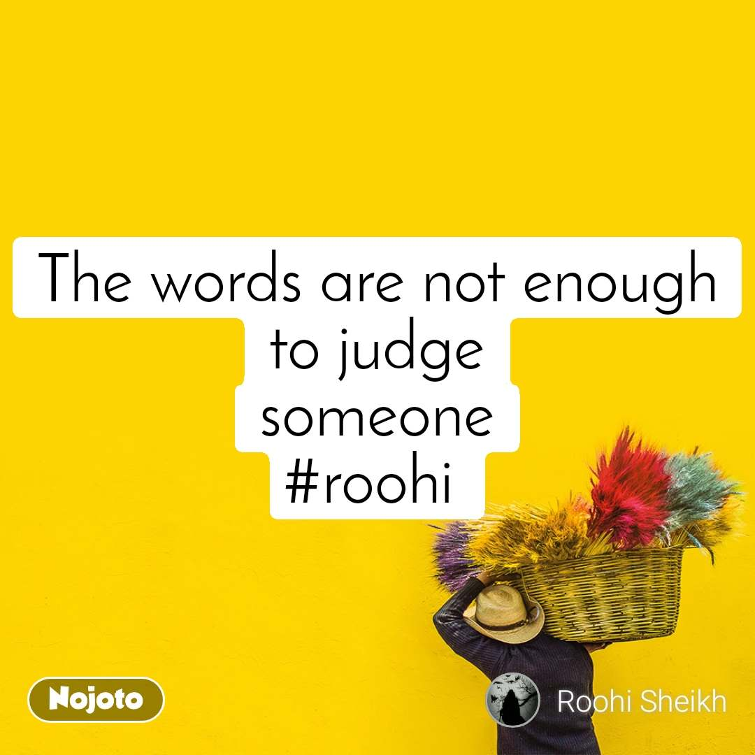 The words are not enough to judge someone #roohi