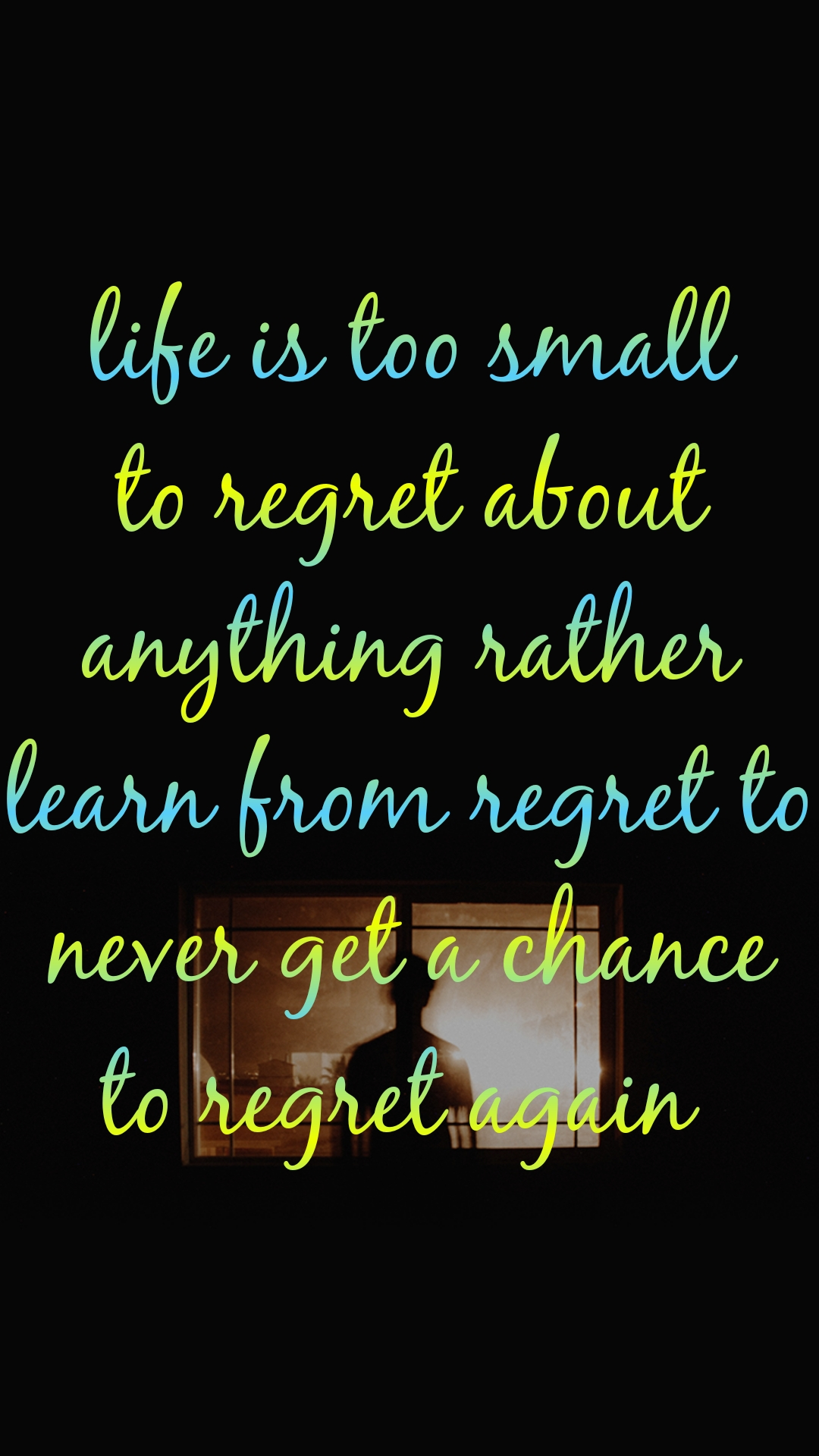 life is too small to regret about anything rather learn from regret to never get a chance to regret again