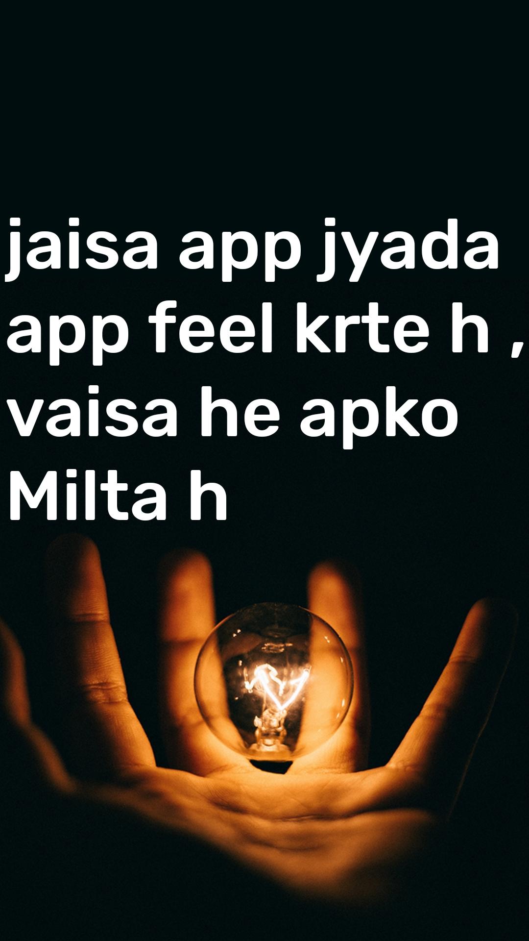 jaisa app jyada app feel krte h , vaisa he apko Milta h