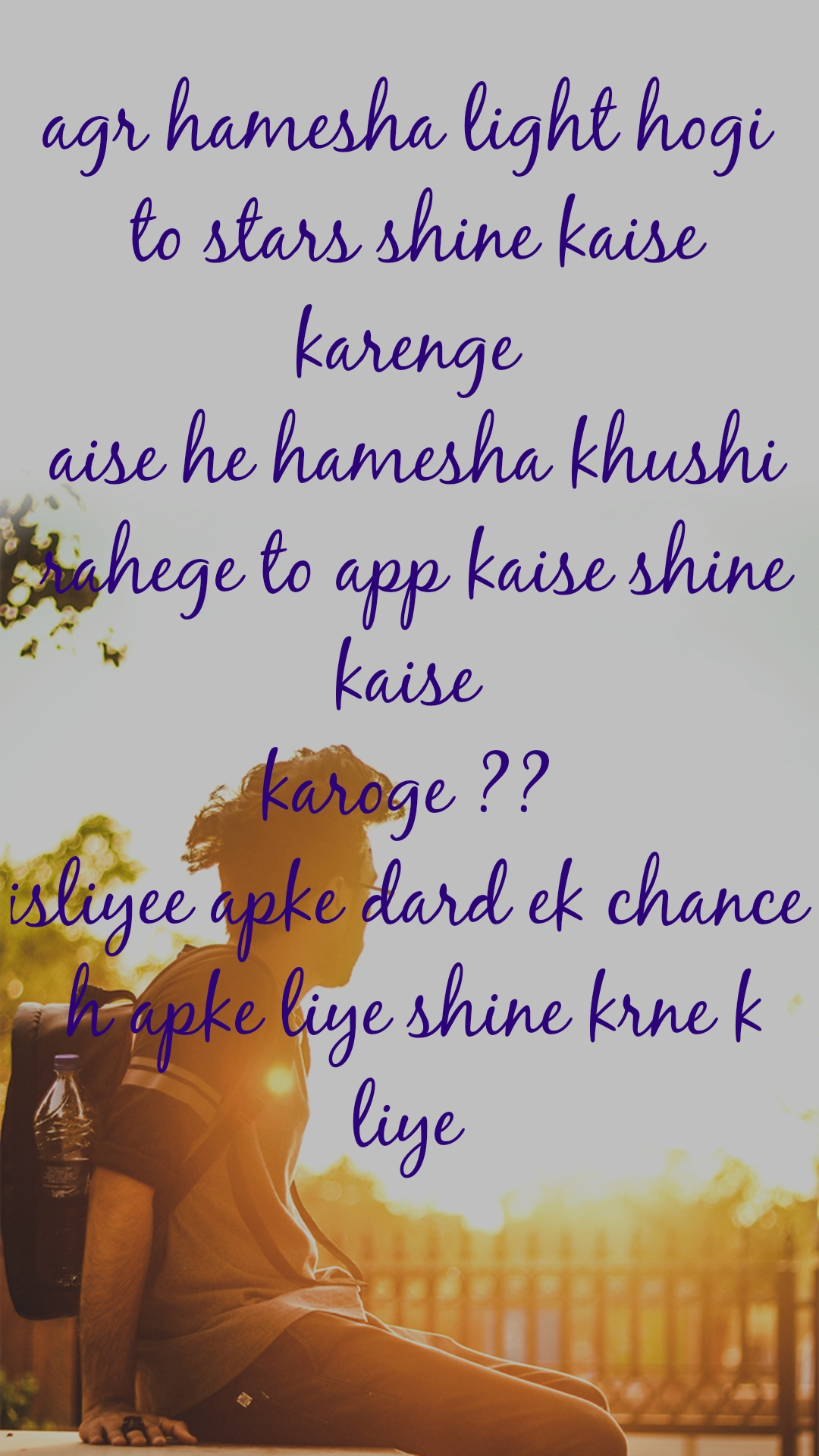 agr hamesha light hogi  to stars shine kaise karenge  aise he hamesha khushi rahege to app kaise shine kaise  karoge ??  isliyee apke dard ek chance  h apke liye shine krne k liye