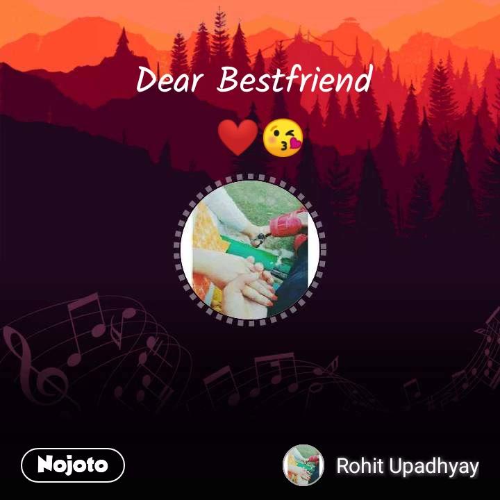 Dear Bestfriend  ❤️😘