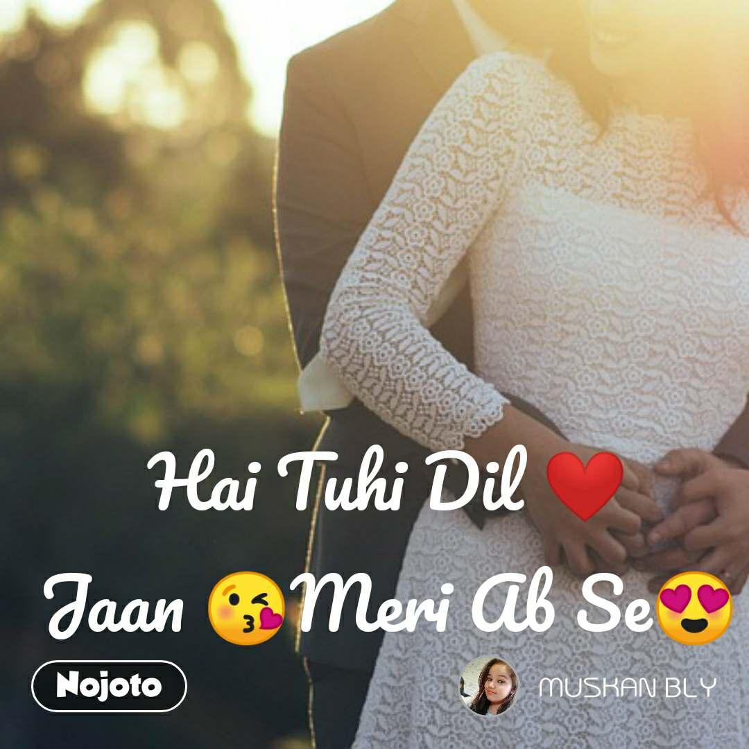 Hai Tuhi Dil ❤ Jaan 😘Meri Ab Se😍