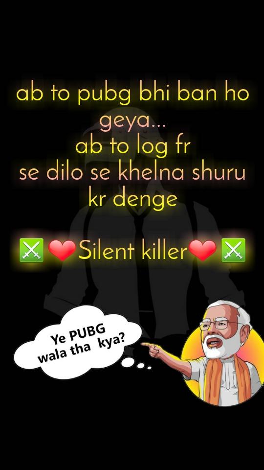 ab to pubg bhi ban ho geya... ab to log fr se dilo se khelna shuru kr denge  ⚔❤Silent killer❤⚔