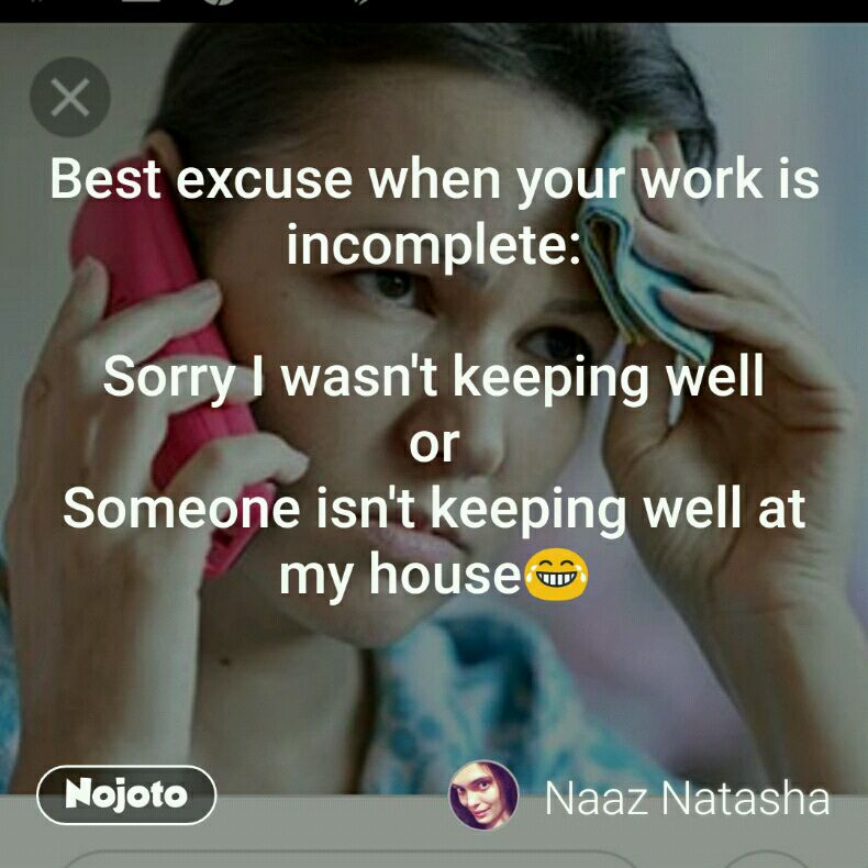 Best excuse when your work is incomplete:  Sorry I wasn't keeping well or Someone isn't keeping well at my house😂