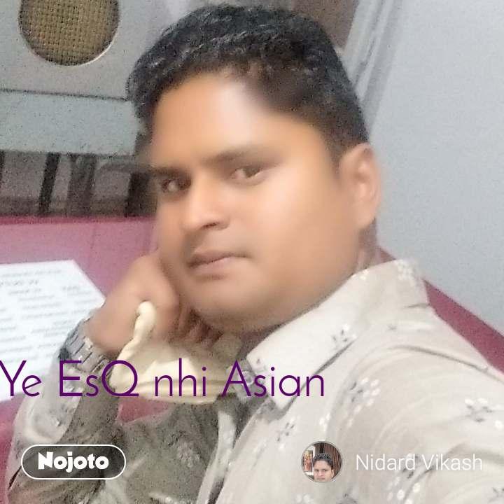 Ye EsQ nhi Asian