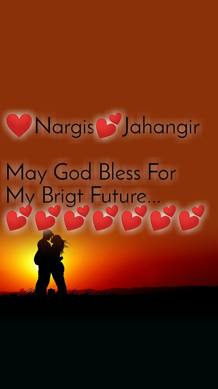❤Nargis💕Jahangir  May God Bless For  My Brigt Future... 💕💕💕💕💕💕💕