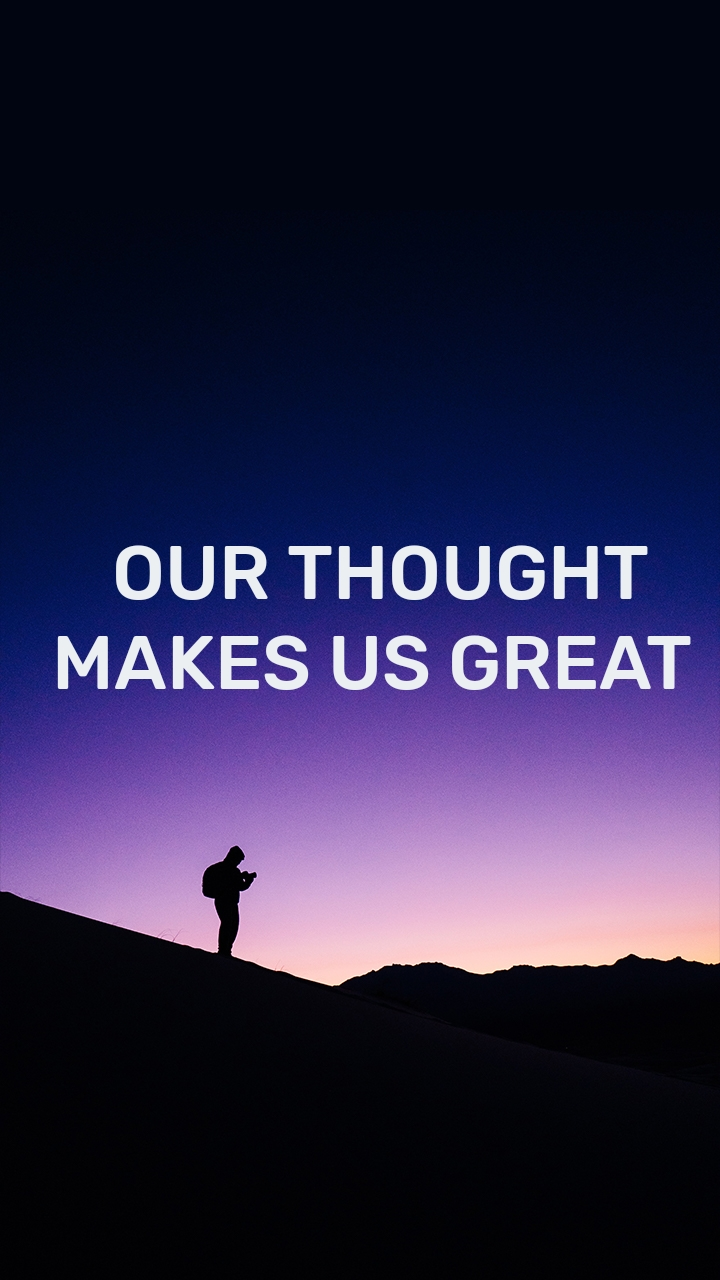 OUR THOUGHT MAKES US GREAT