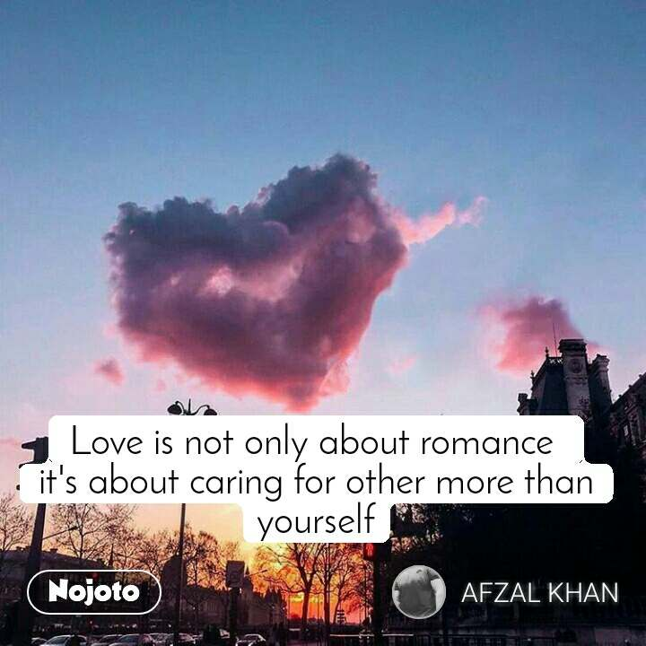 Love is not only about romance  it's about caring for other more than yourself