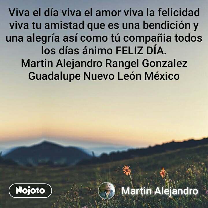 Natural Morning Viva el día viva el amor viva la felicidad viva tu amistad que es una bendición y una alegría así como tú compañia todos los días ánimo FELIZ DÍA. Martin Alejandro Rangel Gonzalez Guadalupe Nuevo León México