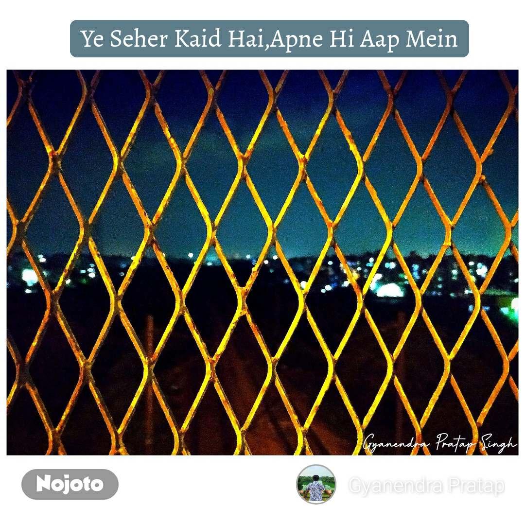 Ye Seher Kaid Hai,Apne Hi Aap Mein