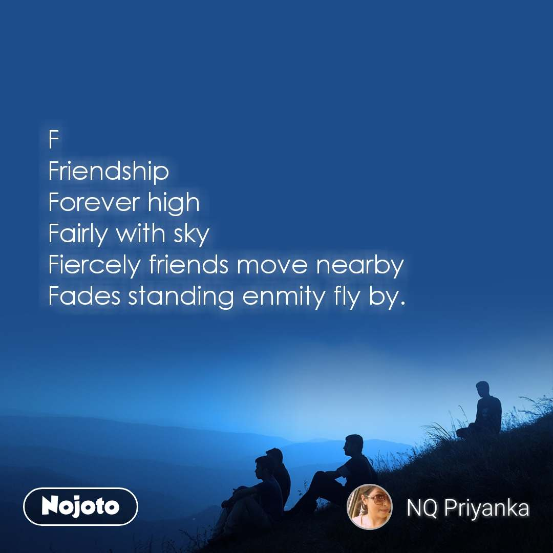 F Friendship Forever high Fairly with sky Fiercely friends move nearby  Fades standing enmity fly by.