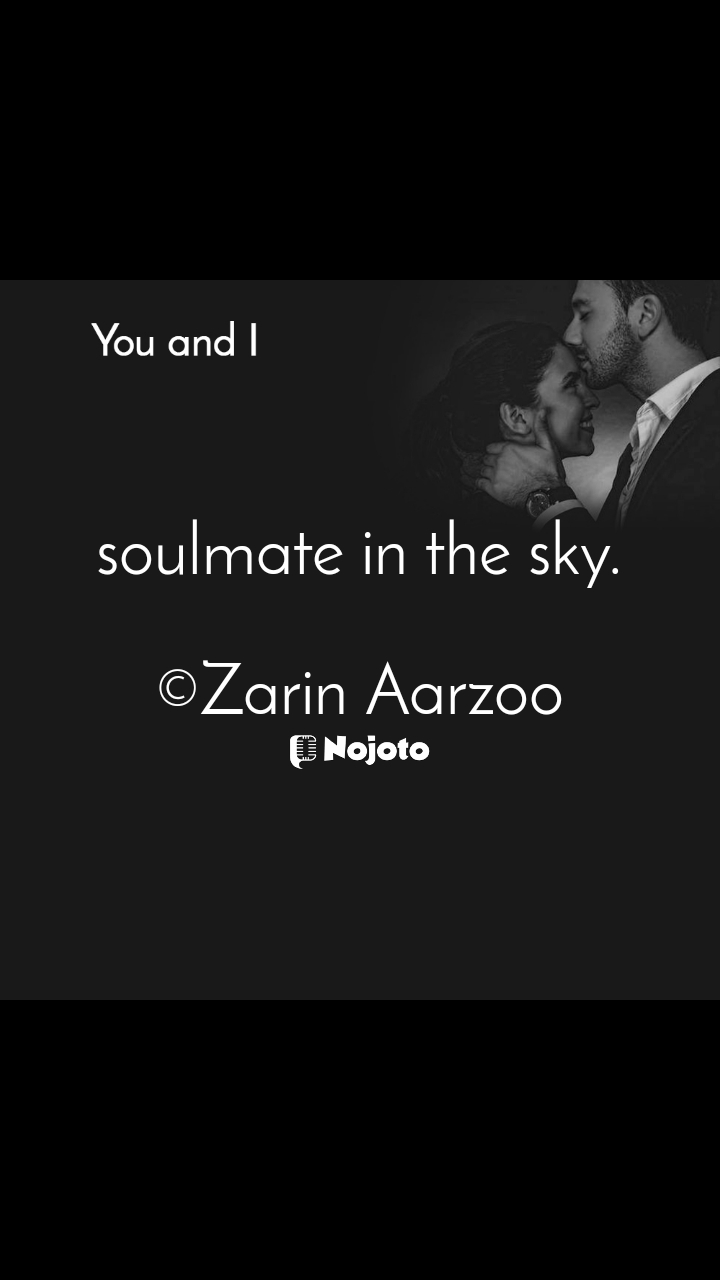 You and I  soulmate in the sky.  ©Zarin Aarzoo