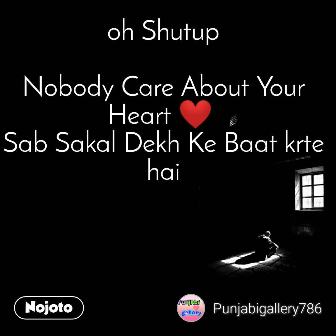 oh Shutup  Nobody Care About Your Heart ❤️  Sab Sakal Dekh Ke Baat krte hai