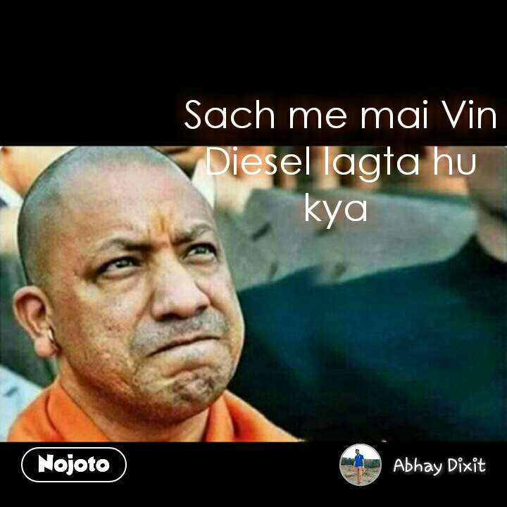Yogi Adityanath says Sach me mai Vin Diesel lagta hu kya  #NojotoQuote