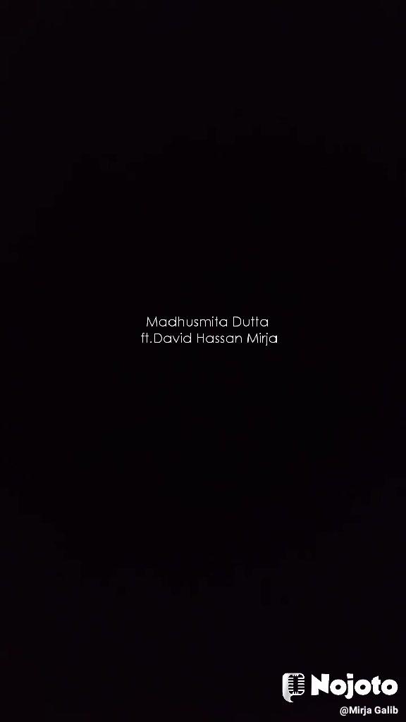 Madhusmita Dutta  ft.David Hassan Mirja
