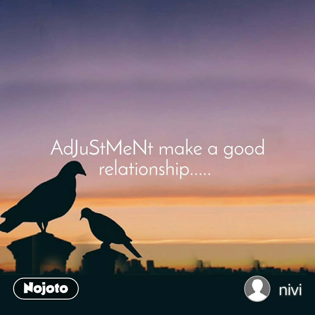 relationship quotes AdJuStMeNt make a good relationship.....