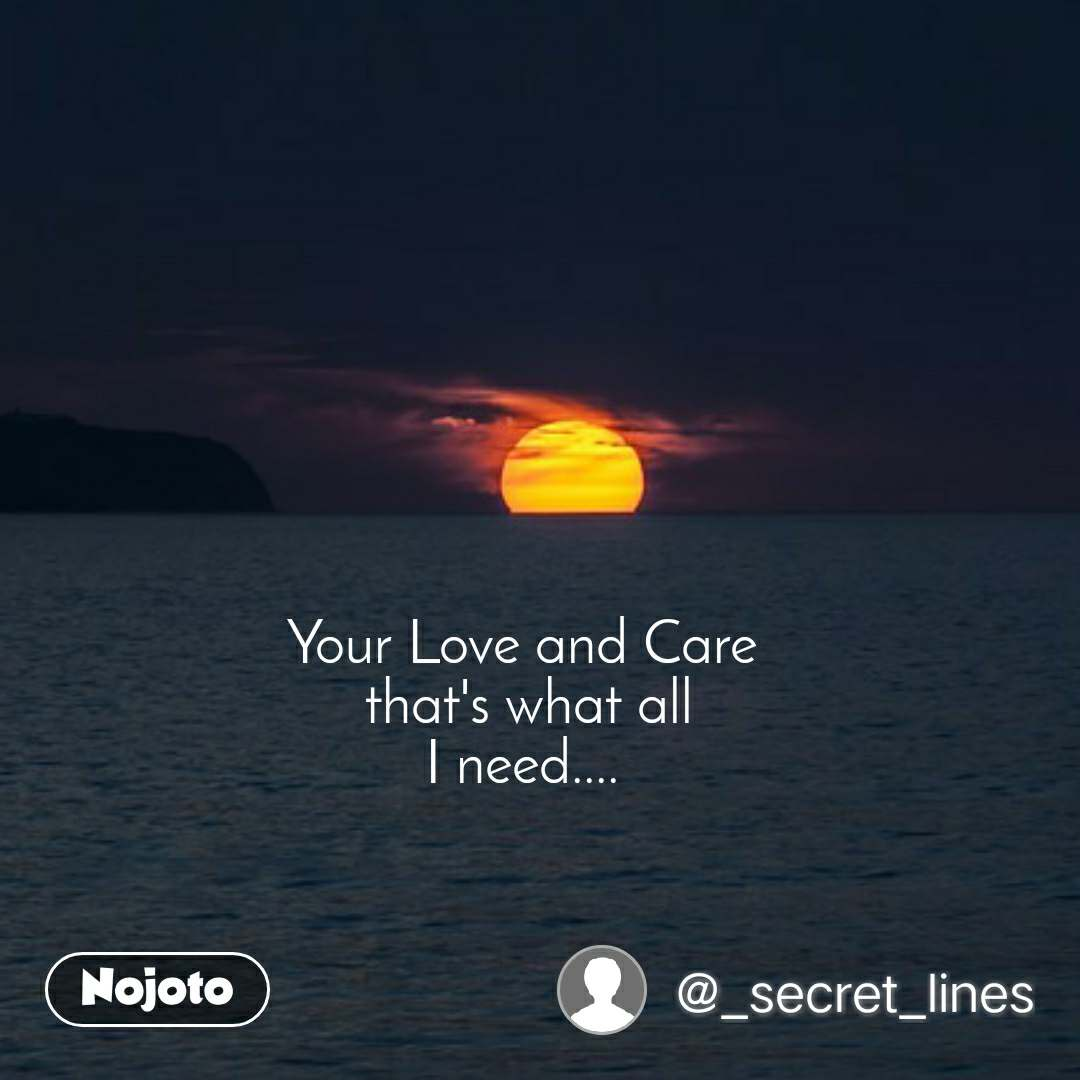 Your Love and Care  that's what all I need....