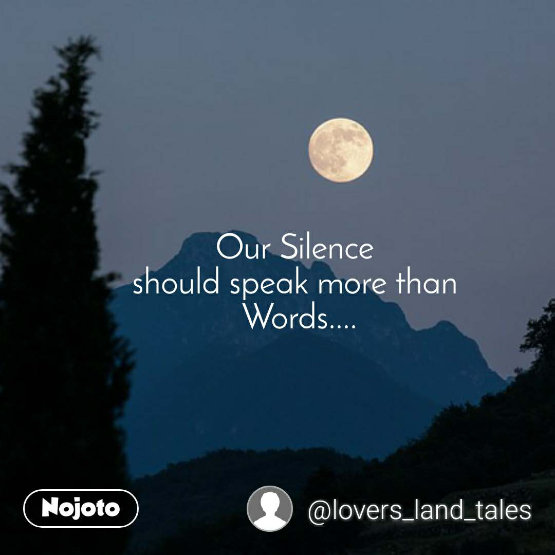 Our Silence  should speak more than  Words....