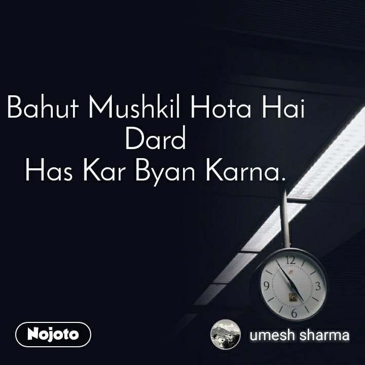 Bahut Mushkil Hota Hai Dard Has Kar Byan Karna.