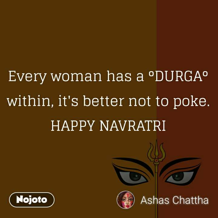 Every woman has a °DURGA° within, it's better not to poke. HAPPY NAVRATRI