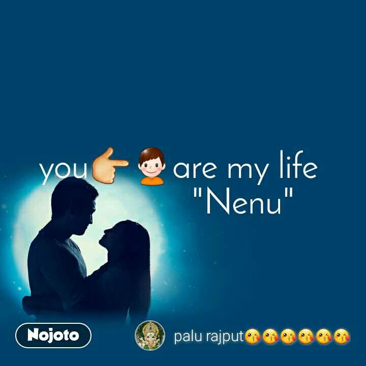 "you👉👦are my life                ""Nenu"""