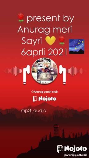 🌹present by Anurag meri Sayri 💛🌹                   6aprli 2021 🌌 mp3  audio