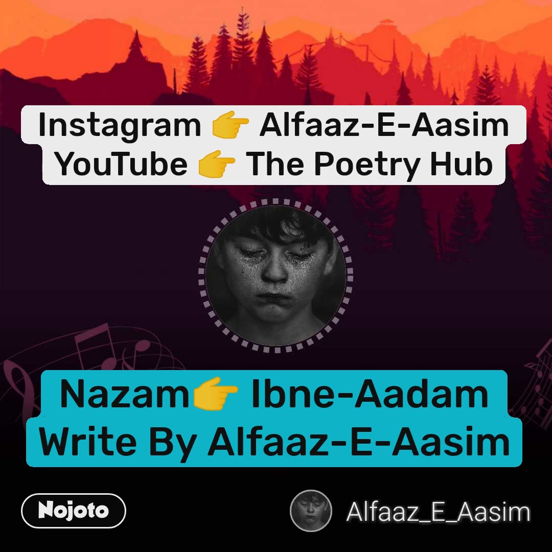 Nazam👉 Ibne-Aadam Write By Alfaaz-E-Aasim Instagram 👉 Alfaaz-E-Aasim YouTube 👉 The Poetry Hub
