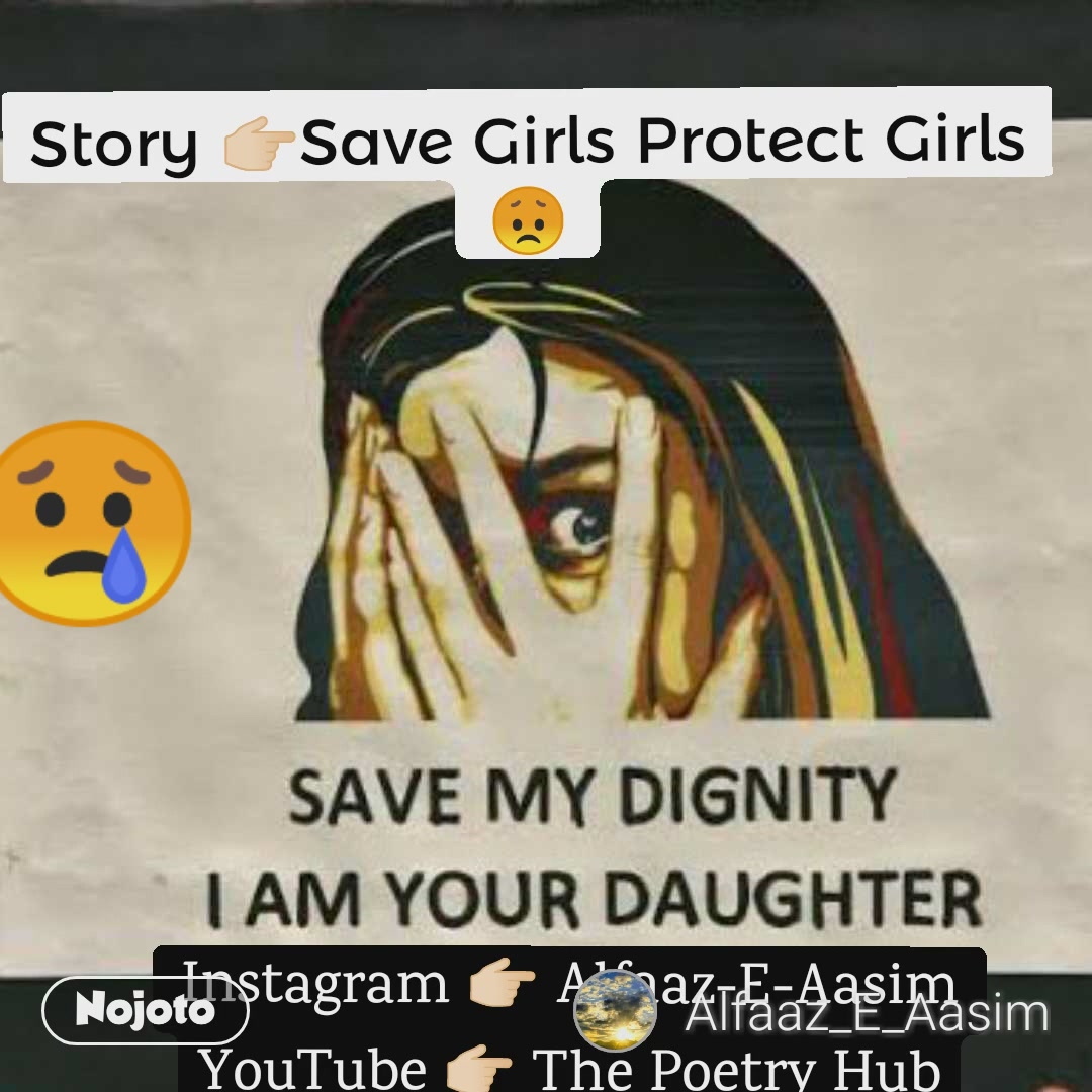 Instagram 👉🏻 Alfaaz-E-Aasim YouTube 👉🏻 The Poetry Hub 😢 Story 👉🏻Save Girls Protect Girls 😞