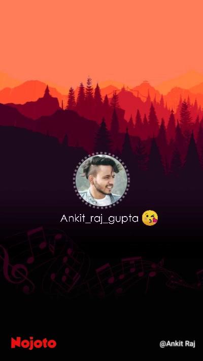 ankit Ankit_raj_gupta 😘