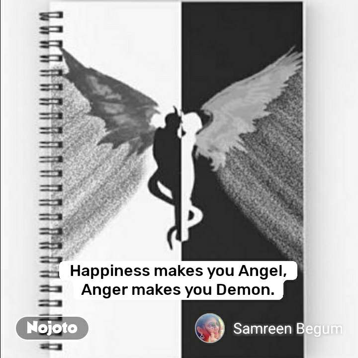 #OpenPoetry Happiness makes you Angel, Anger makes you Demon.