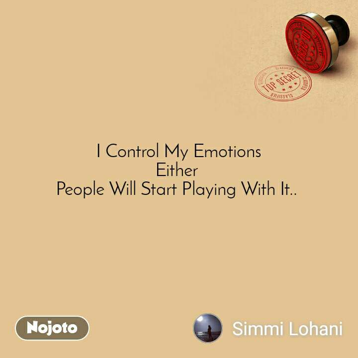 I Control My Emotions Either  People Will Start Playing With It..