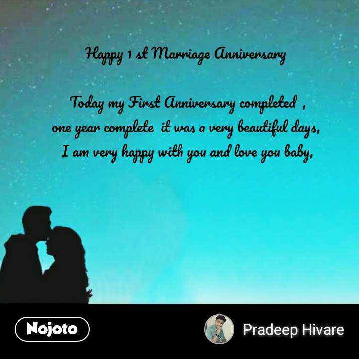 Happy 1 st Marriage Anniversary   Today my First Anniversary completed  , one year complete  it was a very beautiful days,  I am very happy with you and love you baby,   #NojotoQuote
