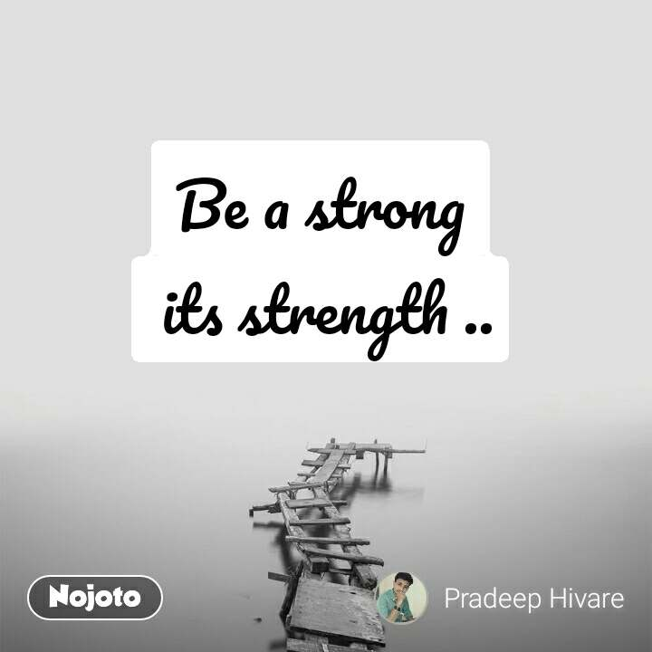 Be a strong  its strength ..