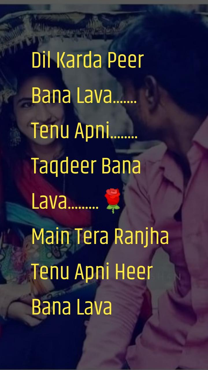 Dil Karda Peer Bana Lava....... Tenu Apni........ Taqdeer Bana Lava.........🌹 Main Tera Ranjha Tenu Apni Heer Bana Lava