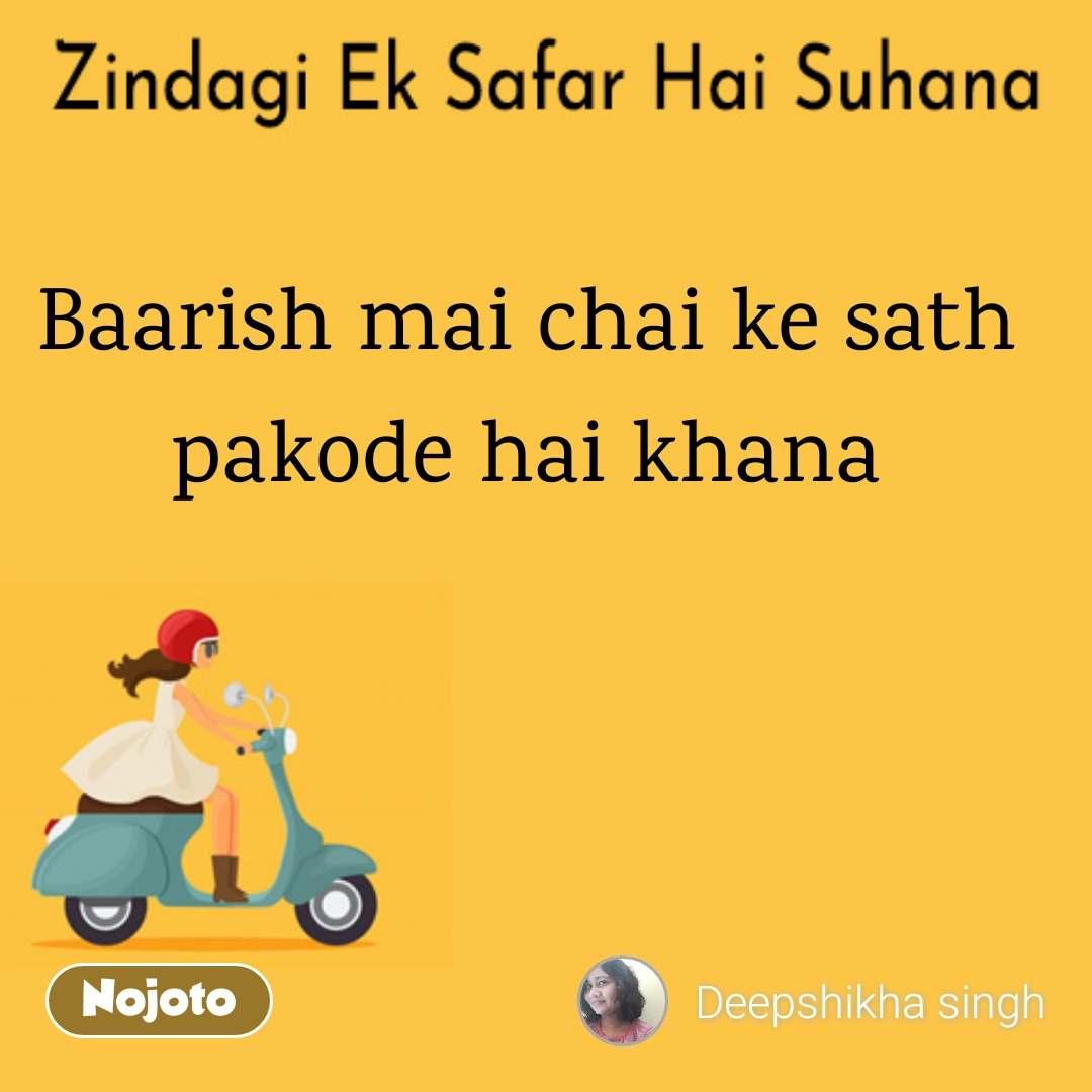 Zindagi Ek Safar Hai Suhana Baarish mai chai ke sath pakode hai khana