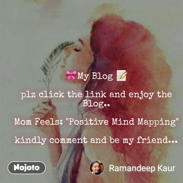 """🎀My Blog 📝  plz click the link and enjoy the Blog..  Mom Feels: """"Positive Mind Mapping""""  kindly comment and be my friend..."""