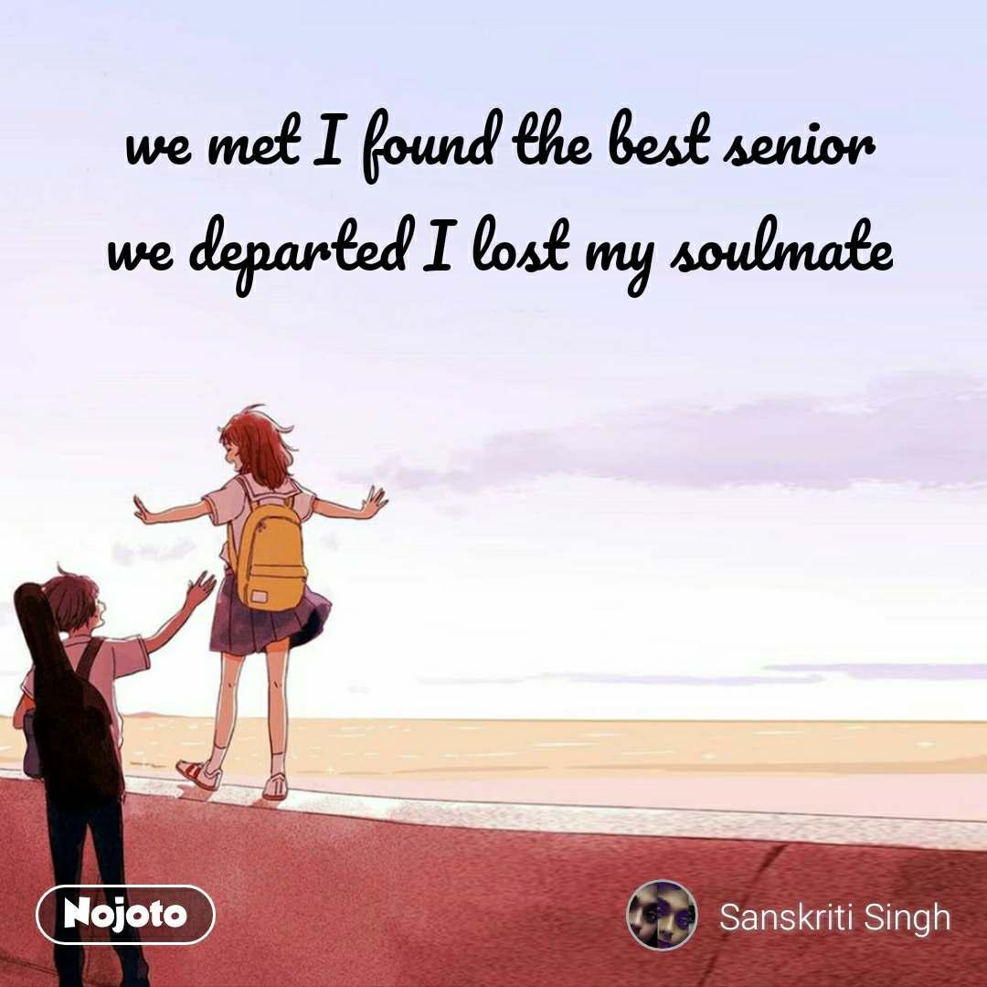 we met I found the best senior we departed I lost my soulmate