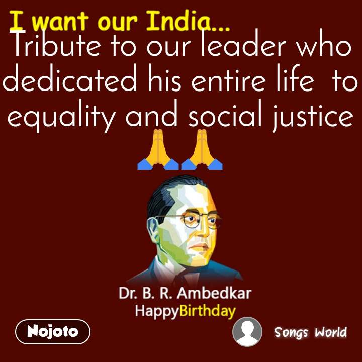 Tribute to our leader who dedicated his entire life  to equality and social justice ЁЯЩПЁЯЩП
