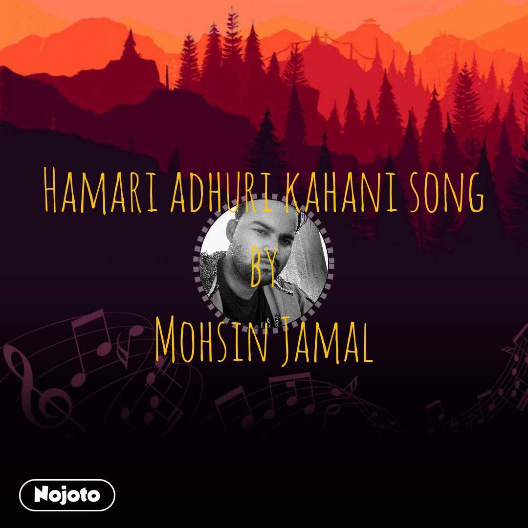 Hamari adhuri kahani song by Mohsin Jamal