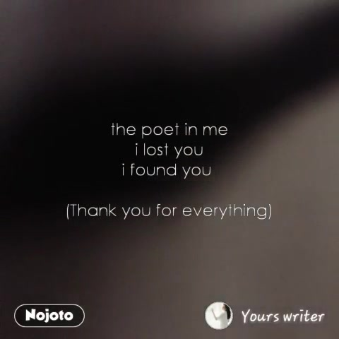 #NojotoVideothe poet in me i lost you i found you   (Thank you for everything)
