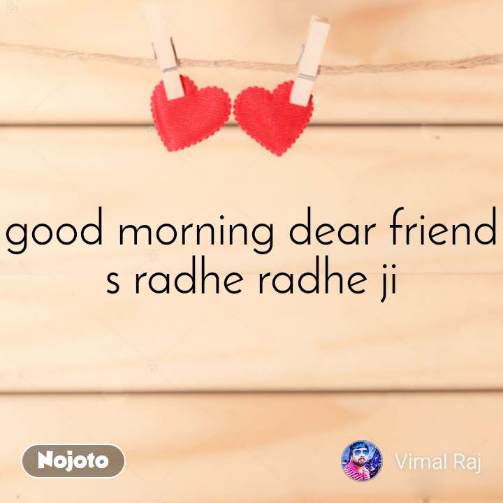 good morning dear friend s radhe radhe ji