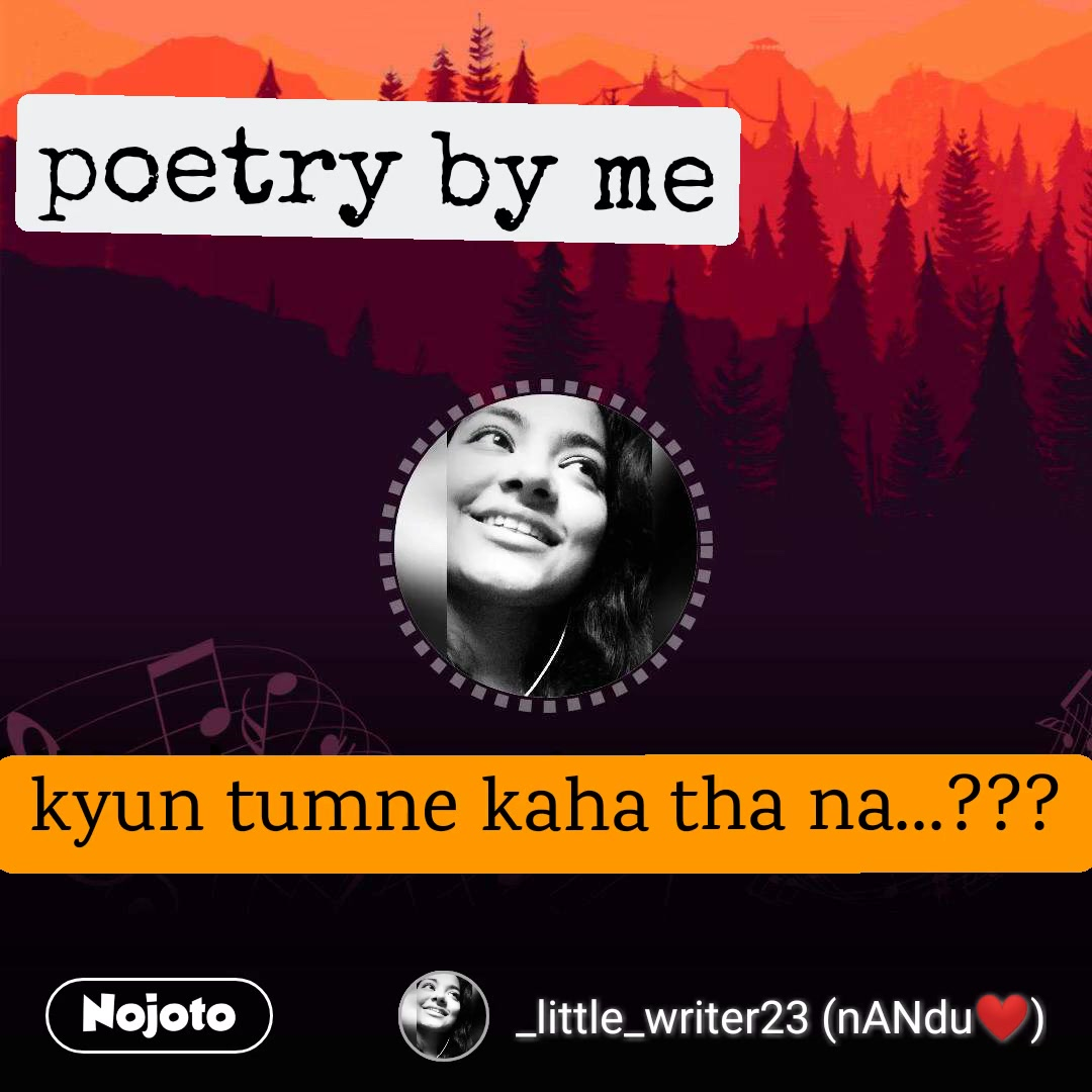 Kyun tumne kaha tha na... kyun tumne kaha tha na...??? poetry by me